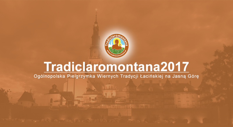 Zapraszamy na pielgrzymkę Tradiclaromontana2017.